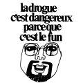 la drogue c'Est dangereux parce que c'est le fun